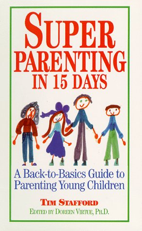 Super Parenting in 15 Days: A Back-To-Basics Guide to Parenting Young Children: Stafford, Tim