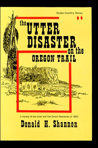 The Utter Disaster on the Oregon Trail: Shannon, Donald H.