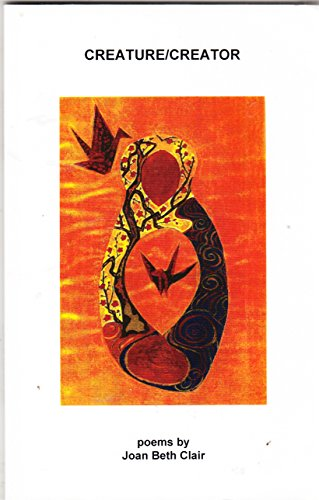 CREATURE / CREATOR Poems: Clair, Joan Beth