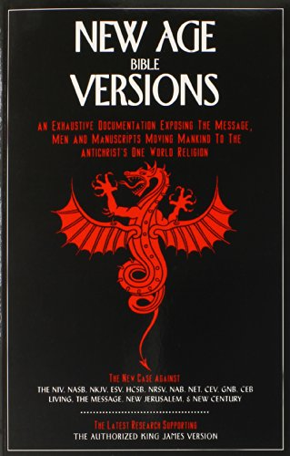 9780963584502: New Age Bible Versions: An Exhaustive Documentation of the Message, Men & Manuscripts Moving Mankind to the Antichrist's One World Religion