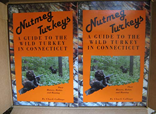 Nutmeg Turkeys: A Guide to the Wild Turkey in Connecticut: Their History, Habits and Hunting.: ...