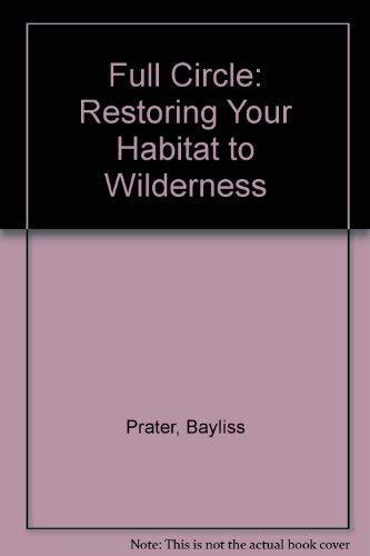 9780963586711: Full Circle: Restoring Your Habitat to Wilderness