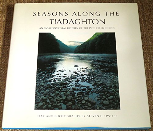 9780963590503: Seasons Along the Tiadaghton: An Environmental History of the Pine Creek Gorge