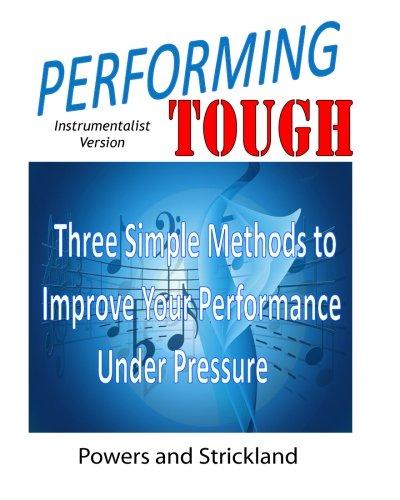 Performing Tough: Three Simple Methods to Improve: William G Powers;