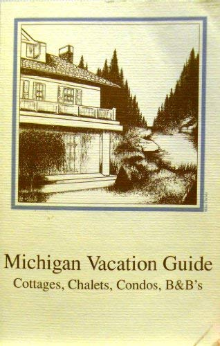 9780963595317: Michigan Vacation Guide: Cottages, Chalets, Condos, B&Bs