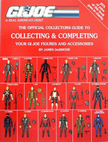 The Official G. I. Joe Collectors Guide to Collecting & Completing your GI Joe Figures & Accessories