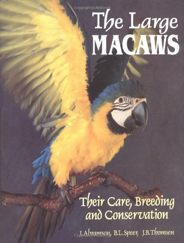 The Large Macaws: Their Care, Breeding, and Conservation: Abramson, Joanne;Speer, Brian L.;Thomsen,...