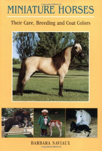 Miniature Horses; Their Care Breeding and Coat: Barbara Naviaux