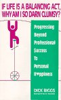 If Life Is a Balancing Act, Why Am I So Darn Clumsy: Progressing beyond Professional Success to P...