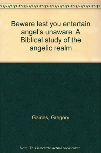 9780963599100: Beware lest you entertain angel's unaware: A Biblical study of the angelic realm