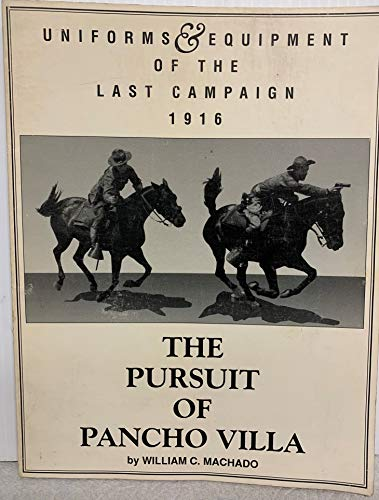 9780963600509: Uniforms and equipment of the last campaign, 1916: The pursuit of Pancho Villa