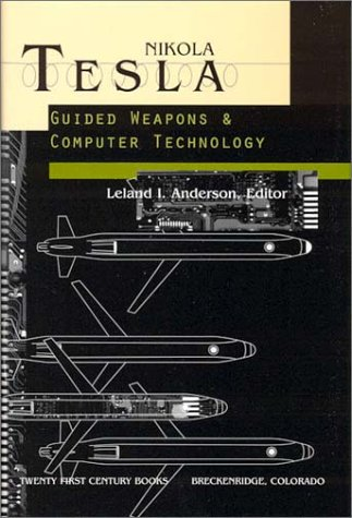 9780963601254: Nikola Tesla: Guided Weapons and Computer Technology (Tesla Presents Series, Pt. 3)