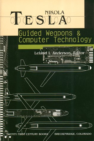 9780963601292: Nikola Tesla: Guided Weapons and Computer Technology (Tesla Presents Series, Pt. 3)