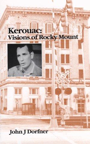 Kerouac: Visions of Rocky Mount: Dorfner, John J. (Jack Kerouac)