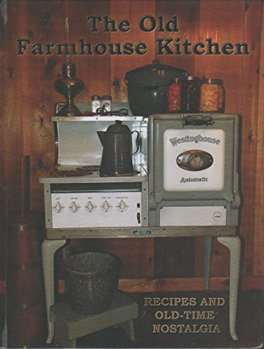 9780963606655: The Old Farmhouse Kitchen Recipes and Old-time Nostalgia