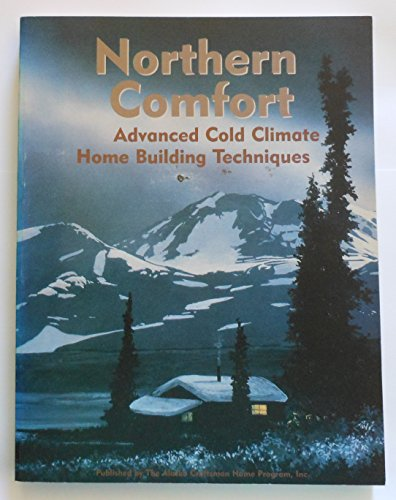Northern Comfort: Advanced Cold Climate Home Building: J. D. Holmes