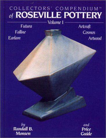 Collectors' Compendium of Roseville Pottery, Vol. 1: Monsen, Randall B.
