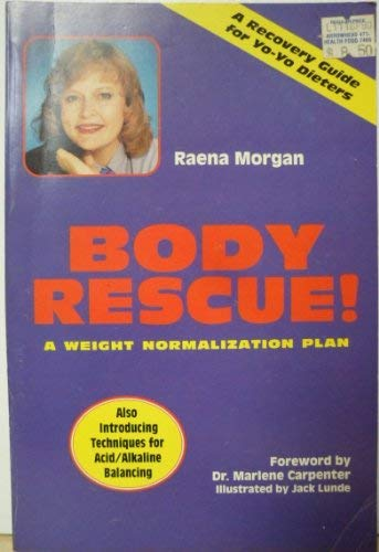 Body Rescue!: A Weight Normalization Plan [Paperback] by Raena Morgan; Dr.: Foreword-Dr. Marlene ...