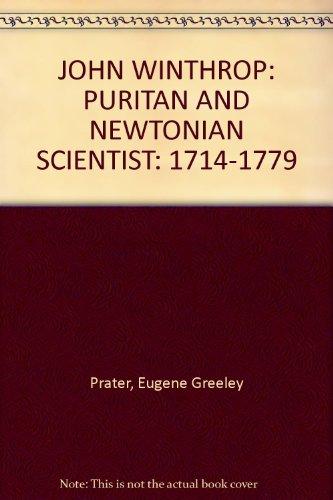 JOHN WINTHROP: PURITAN AND NEWTONIAN SCIENTIST: 1714-1779: Prater, Eugene Greeley