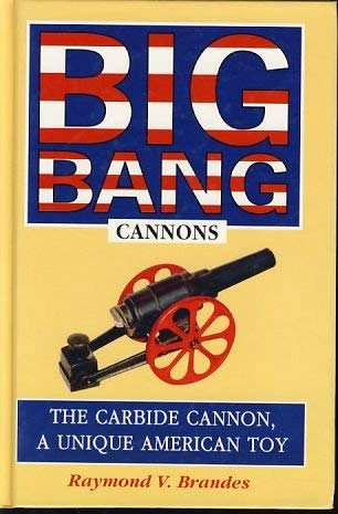 9780963612762: Big-Bang Cannons: The Carbide Cannon, a Unique American Toy