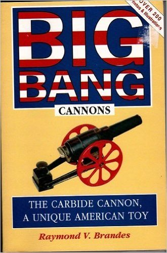9780963612779: Big-Bang Cannons: The Carbide Cannon, a Unique American Toy