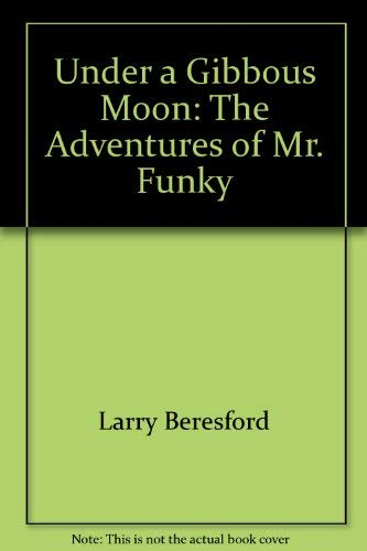 Under a gibbous moon: The adventures of Mr. Funky: Beresford, Larry