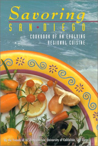 9780963615817: Savoring San Diego: Cookbook of an Evolving Regional Cuisine
