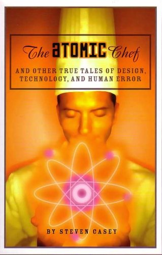 9780963617866: The Atomic Chef: And Other True Tales of Design, Technology, and Human Error