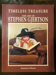 Timeless Treasure: The Art of Stephen Gjertson: LeSueur, Annette {Text By} with Stephen Gjertson {...