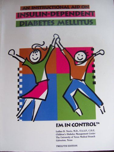 Instructional Aid on Insulin Dependent Diabetes Mellitus: Travis, Luther B.,