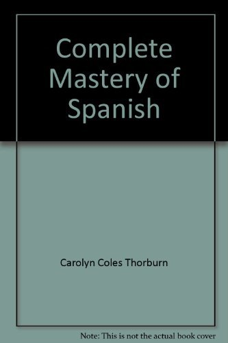 Complete mastery of Spanish: Thorburn, Carolyn Coles