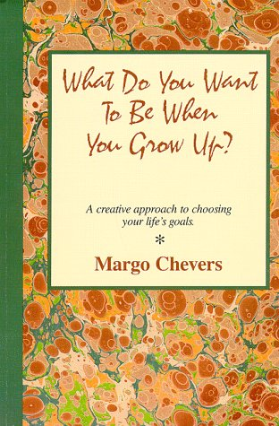 What Do You Want To Be When You Grow Up/ A creative approach to choosing your life's goals.