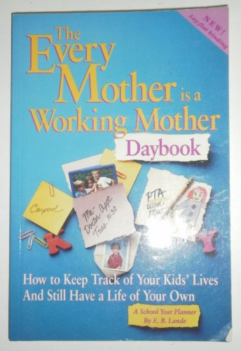 9780963621047: The Every Mother Is a Working Mother Daybook: How to Keep Track of Your Kids' Lives and Still Have a Life of Your Own