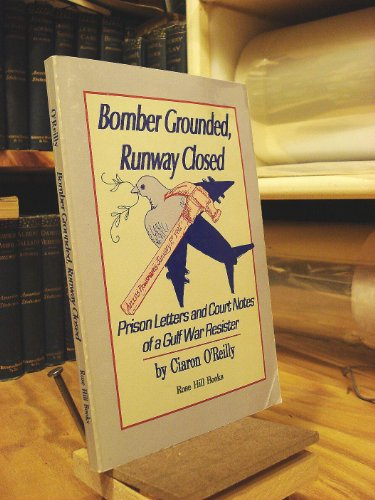 9780963622426: Bomber grounded, runway closed: Prison letters and court notes of a Gulf War resister