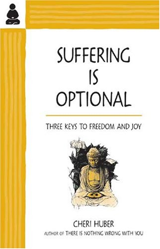 9780963625588: Suffering Is Optional: Three Keys to Freedom and Joy