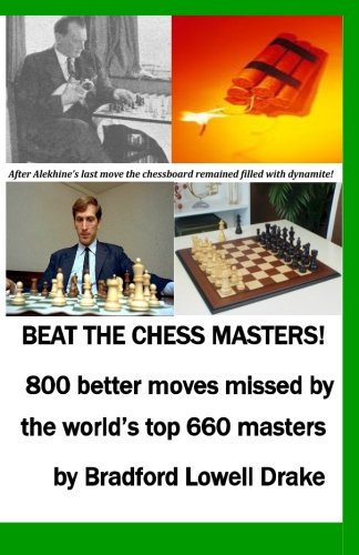 9780963626073: Beat the Chess Masters!: 800 better moves missed by world's top chess masters