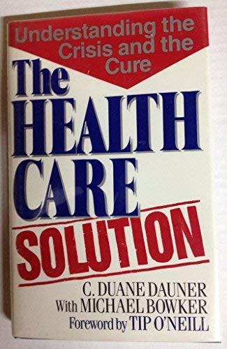 The Health Care Solution: Understanding the Crisis: Dauner, C. Duane;Bowker,