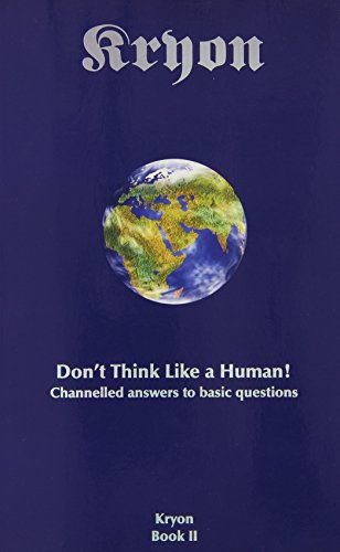 Don't Think Like a Human: Channelled Answers: Lee Carroll