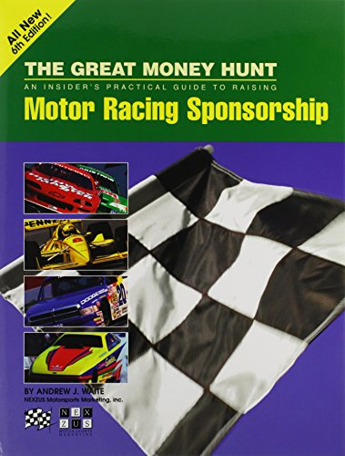 9780963631800: The Great Money Hunt: Without Money, You're Not Racing : An Insider's Practical Guide to Raising Motor Racing Sponsorship