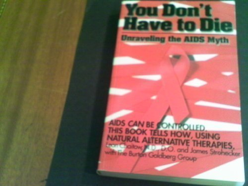 You Don't Have to Die: Unraveling the AIDS Myth (0963633449) by Leon Chaitow; James Strohecker; Burton Goldberg