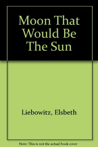 Moon That Would Be The Sun: Liebowitz, Elsbeth