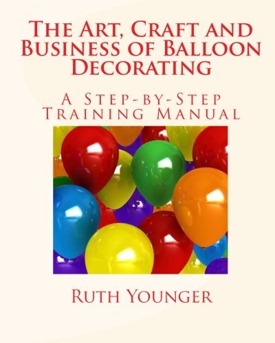 The Art, Craft and Business of Balloon Decorating: Younger, Ruth
