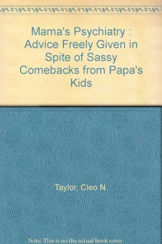 """Mama's Psychiatry: Advice Freely Given in Spite of Sassy Comebacks from """"Papa's Kids..."""