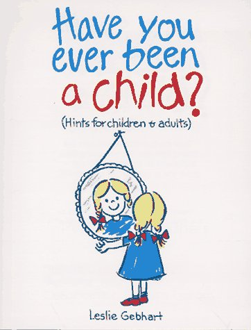 9780963639905: Have You Ever Been a Child (Hints for Children & Adults)