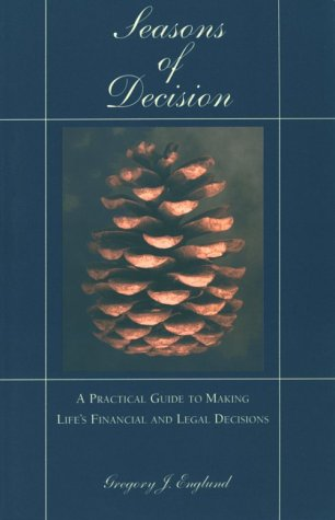 Seasons of Decision : A Practical Guide to Making Life's Financial and Legal Decisions: ...