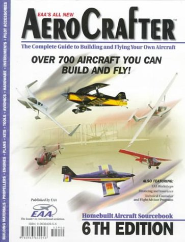 9780963640956: Aerocrafter: The Complete Guide to Building and Flying Your Own Aircraft : Over 700 Aircraft You Can Build and Fly! (Aerocrafter: Homebuilt Aircraft Sourcebook, ed 6)