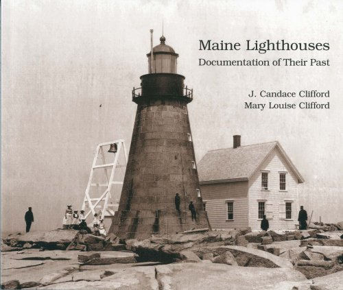 Maine Lighthouses: Documentation Of Their Past: Clifford, J. Candace,