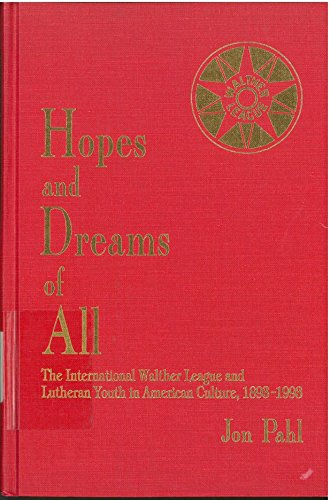 Hopes and Dreams of All: The International Walther League and Lutheran Youth in American Culture,...
