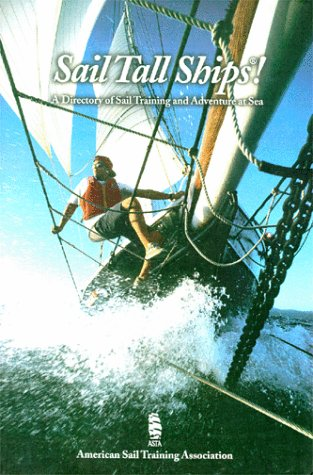 9780963648341: Sail Tall Ships! A Directory of Sail Training and Adventure at Sea