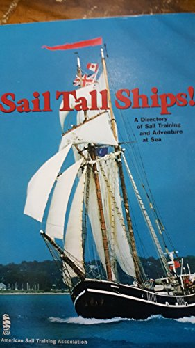 9780963648365: Sail Tall Ships!: A Directory of Sail Training and Adventure at Sea